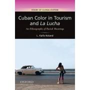 Cuban Color in Tourism and La Lucha by Lorecia Kaifa Roland