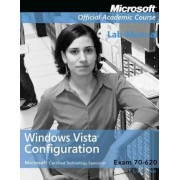 Exam 70-620 Windows Vista Configuration Lab Manual by Microsoft Official Academic Course