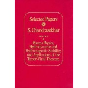 Selected Papers: Plasma Physics, Hydrodynamic and Hydromagnetic Stability and Applications of the Tensor-virial Theorem v. 4 by S. Chandrasekhar