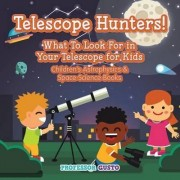 Telescope Hunters! What to Look for in Your Telescope for Kids - Children's Astrophysics & Space Science Books by Professor Gusto