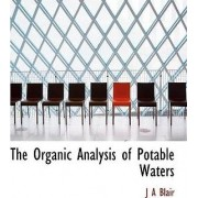 The Organic Analysis of Potable Waters by J A Blair