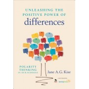 Unleashing the Positive Power of Differences by Jane A. G. Kise