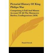 Pictorial History of King Philips War by Daniel Strock