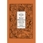 The World of Rural Dissenters, 1520-1725 by Margaret Spufford