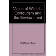 Vision of Wildlife, Ecotourism and the Environment by David Holt-Biddle