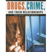 Drugs, Crime, and Their Relationships: Theory, Research, Practice, and Policy by Glenn D. Walters