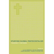 Studying Global Pentecostalism by Allan Anderson
