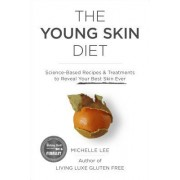 The Young Skin Diet: Science-Based Recipes and Treatments to Reveal Your Best Skin Ever