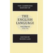 The Cambridge History of the English Language: 1476 to 1776 v.3 by Roger Lass