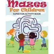 Mazes for Children - Super Fun Activity Book by Smarter Activity Books For Kids