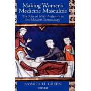 Making Women's Medicine Masculine by Monica H. Green