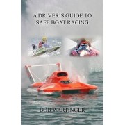 A Driver's Guide To Safe Boat Racing by Bob Wartinger