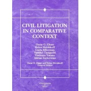 Civil Litigation in Comparative Context by Oscar G. Chase