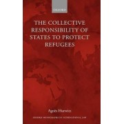The Collective Responsibility of States to Protect Refugees by Agnes Hurwitz