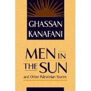 Men in the Sun and Other Palestinian Stories by Ghassan Kanafani