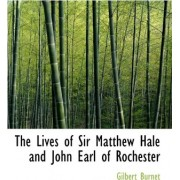 The Lives of Sir Matthew Hale and John Earl of Rochester by Gilbert Burnet