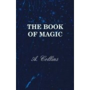 The Book Of Magic - Being A Simple Description Of Some Good Tricks And How To Do Them With Patter by A. Collins