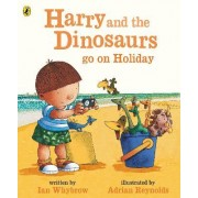 Harry and the Bucketful of Dinosaurs Go on Holiday by Ian Whybrow