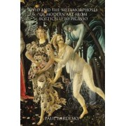 Ovid and the Metamorphoses of Modern Art from Botticelli to Picasso by Paul Barolsky