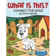 What Is This? Connect the Dogs Activity Book by Bobo's Children Activity Books
