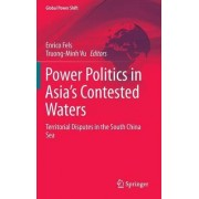 Power Politics in Asia's Contested Waters 2016 by Enrico Fels