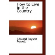 How to Live in the Country by Edward Payson Powell