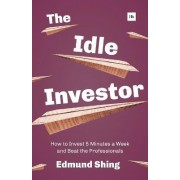 The Idle Investor: How to Invest 5 Minutes a Week and Beat the Professionals 2015 by Edmund Shing