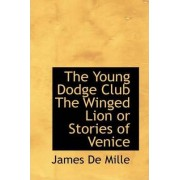 The Young Dodge Club the Winged Lion or Stories of Venice by James De Mille