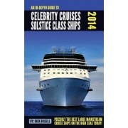 An In-Depth Guide to Celebrity Cruises Solstice Class Ships - 2014 Edition by Rick Bissell