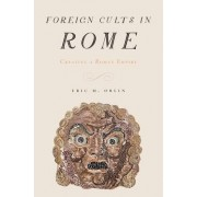 Foreign Cults in Rome by Eric M. Orlin