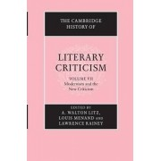 The Cambridge History of Literary Criticism: Volume 7, Modernism and the New Criticism: Vol. 7 by A. Walton Litz