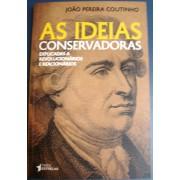 As Ideias Conservadoras - Explicada a Revolucionários e Reacionários