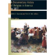 A Documentary History of Religion in America: To 1877 by Edwin Scott Gaustad