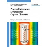 Practical Microwave Synthesis for Organic Chemists by C. Oliver Kappe