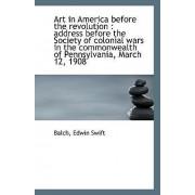 Art in America Before the Revolution by Balch Edwin Swift