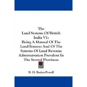 The Land Systems Of British India V1 by Lord B H Baden-Powell
