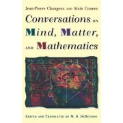 Conversations on Mind, Matter and Mathematics by J.-P. Changeux