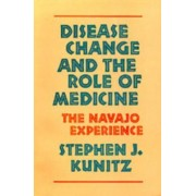 Disease Change and the Role of Medicine by Stephen J. Kunitz