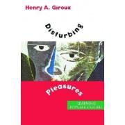 Disturbing Pleasures by Henry A. Giroux