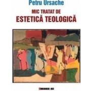 Mic tratat de estetica teologica - Petru Ursache