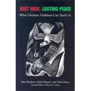 Just War, Lasting Peace by John Kleiderer