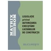 Legislatie privind autorizarea executarii lucrarilor de constructii, iulie 2010.