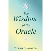 The Wisdom of the Oracle by John F. Demartini