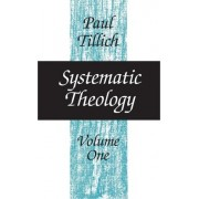 Systematic Theology: Reason and Revelation; v.1 by Paul Tillich