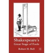 Shakespeare's Great Stage of Fools by Robert H. Bell