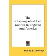 The Nibelungenlied and Gudrun in England and America by Francis E Sandbach