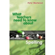 What Teachers Need to Know About Spelling by Peter Westwood