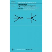 The Chemistry of Organophosphorus Compounds: Ter- and Quinque-valent Phosphorus Acids v. 4 by F. R. Hartley