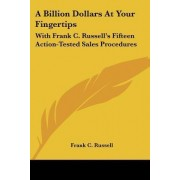A Billion Dollars at Your Fingertips by Frank C Russell