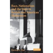 Race, Nationalism and the State in British and American Modernism by Patricia E. Chu